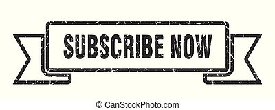 subscribe now grunge ribbon. subscribe now sign. subscribe ...