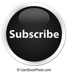 Subscribe isolated on premium black round button abstract illustration