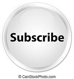 Subscribe premium white round button