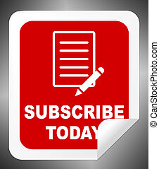Subscribe Today Represents To Sign Up 3d Illustration - ...