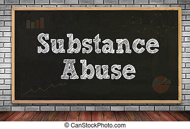 Substance Abuse on brick wall and chalkboard background