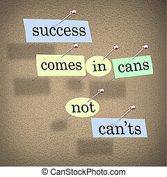 Success Comes in Cans Not Can'ts Saying on Paper Pieces Pinned to a Cork Board, a positive motivational message meant to inspire people to succeed