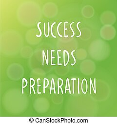 Vector illustration of motivational words concept saying Success Needs Preparation over blur background