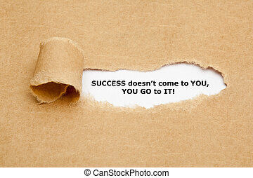 Success Does not Come to You U Go to It