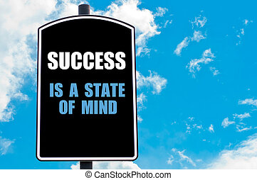 SUCCESS IS A STATE OF MIND motivational quote written on...