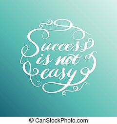 Success is not easy, lettering design circle white text frame. Vector illustration.