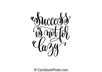 success is not for lazy black and white hand lettering positive