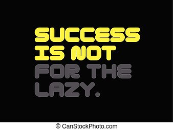 Success Is Not For The Lazy motivation quote