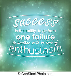 Success is the ability to go from one failure to another ...
