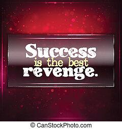 Success is the best revenge. Futuristic motivational...