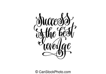 success is the best revenge hand lettering positive quote,...