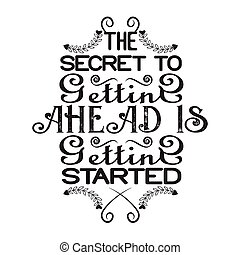 Success Quote good for poster. The secret to setting ahead is setting started.