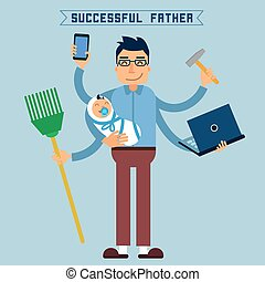 Successful Father. Super Dad. Super Man. Multitasking Man. Perfect Husband. Skillful Hands. Father with Baby. Father and Son. Man with Laptop. Vector illustration. Flat style