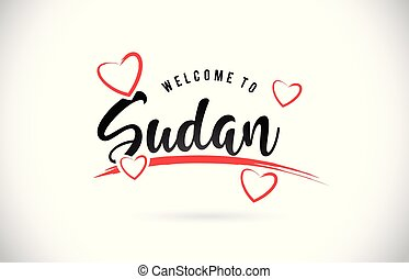 Sudan Welcome To Word Text with Handwritten Font and Red Love Hearts.