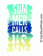 Summer Calls Us. Summer Time phrase typographical grunge poster. Retro vector illustration.