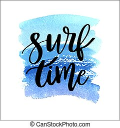 Summer handdrawn lettering phrase - surf time on watercolor painted blue wave background