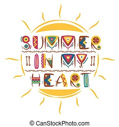 Summer in my heart words design in colored primitive african style with hand drawn sun