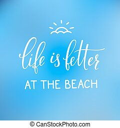 Summer lettering typography Life better the beach
