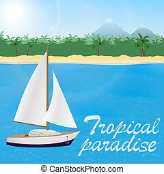 Summer travel to tropical paradise. Sail yacht ona blue sea and a sand beach with palm trees and mountains.