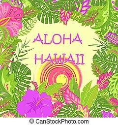 summery, cartão cumprimento, com, aloha, havaí, lettering, tropicais, folhas, quentes, sol, e, flores exóticas, para, saco, tshirt, partido, cartaz, e, outro, desenho