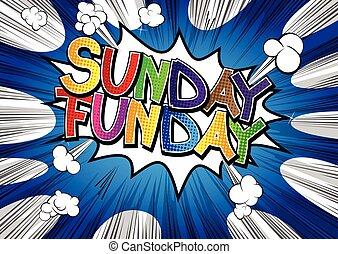 Sunday Funday - Comic book style word on comic book abstract background.