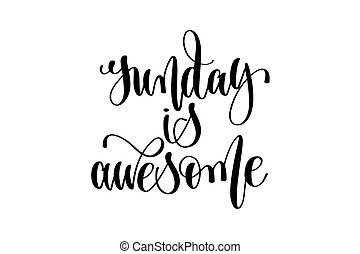 Sunday Is Awesome Hand Lettering Inscription Positive Quote