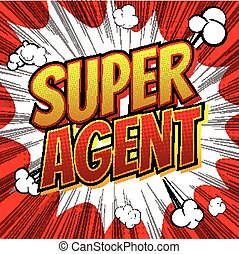 Super Agent - Comic book style word on comic book abstract...