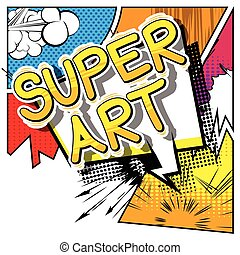 Super Art - Comic book style word.