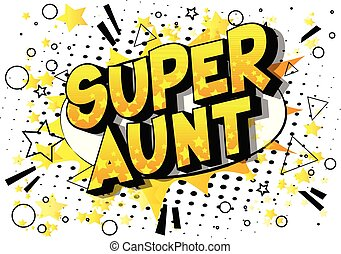Super Aunt - Vector illustrated comic book style phrase on...