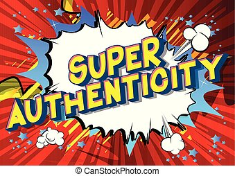 Super Authenticity - Vector illustrated comic book style phrase.