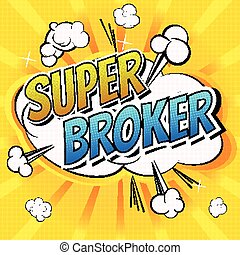 Super Broker - Comic book style word on comic book abstract...