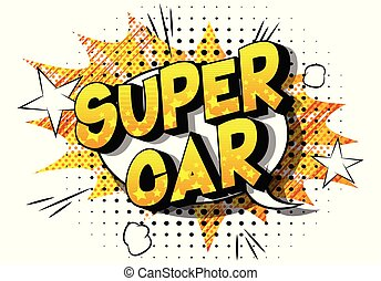 Super Car - Vector illustrated comic book style phrase on...