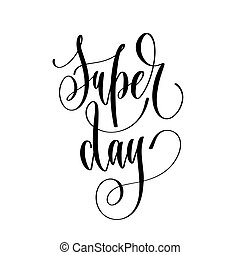 super day - hand lettering inscription text, motivation and insp