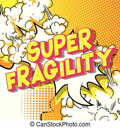 Super Fragility - Vector illustrated comic book style phrase...