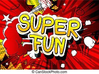 Super Fun - Comic book style word.