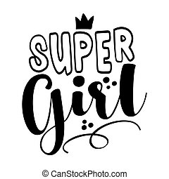 Super Girl - Hand drawn lettering quote. Vector illustration...