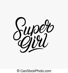 Super girl hand written lettering quote, phrase for tee, ...