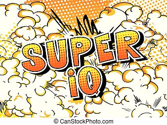 Super IQ - Vector illustrated comic book style phrase.