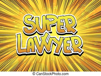 Super Lawyer - Comic book style word on comic book abstract...