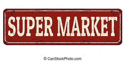 Super market vintage rusty metal sign on a white background,...