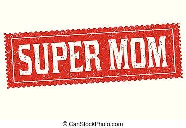 Super mom sign or stamp
