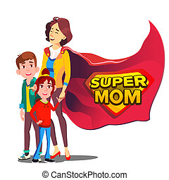 Super Mom Vector. Mother Like Super Hero With Children. Isolated Flat Cartoon Illudtration
