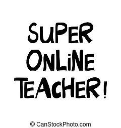 Super online teacher. Education quote. Cute hand drawn ...