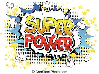 Super Power - Comic book style word on comic book abstract background.