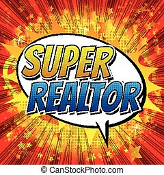 Super Realtor - Comic book style word on comic book abstract...