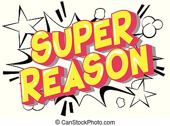 Super Reason - Vector illustrated comic book style phrase on...