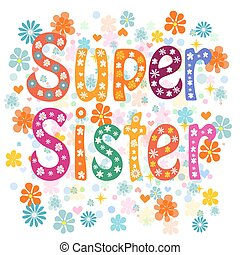 Super sister birthday - Super sister decorative lettering...