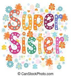 Super sister decorative lettering type sister birthday day. Stock Vector illustration.