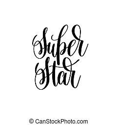 super star black and white hand lettering inscription...