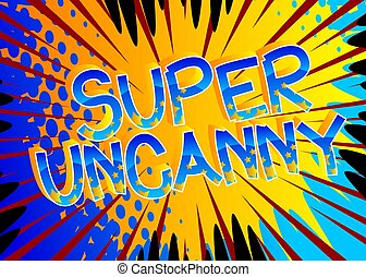 Super Uncanny Comic book style cartoon words on abstract ...